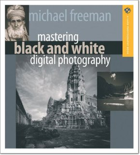 "Michael Freeman ""Mastering Black and White Digital Photography"""
